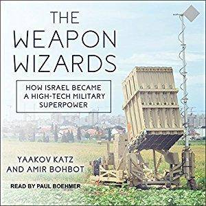 The Weapon Wizards: How Israel Became a High-Tech Military Superpower [Audiobook]