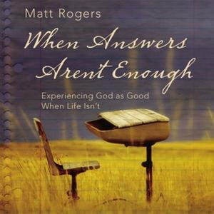 «When Answers Aren't Enough» by Matt Rogers