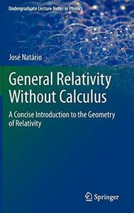 General Relativity Without Calculus: A Concise Introduction to the Geometry of Relativity