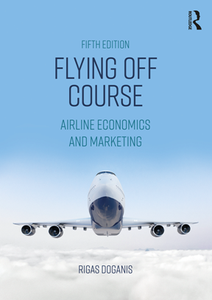 Flying Off Course : Airline Economics and Marketing, Fifth Edition