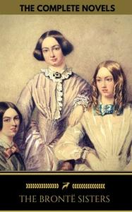 «The Brontë Sisters: The Complete Novels (Golden Deer Classics)» by Charlotte Brontë,Emily Brontë,Anne Brontë,Golden Dee