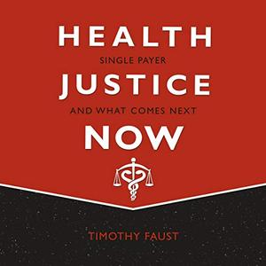 Health Justice Now: Single Payer and What Comes Next [Audiobook]
