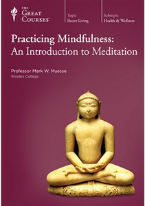 The Great Courses - Practicing Mindfulness: An Introduction to Meditation [repost]