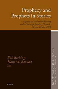Prophecy and Prophets in Stories: Papers Read at the Fifth Meeting of the Edinburgh Prophecy Network