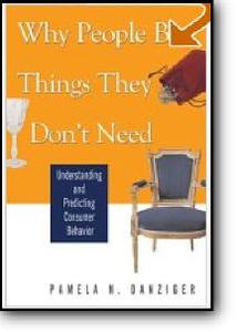 Pamela Danziger, «Why People Buy Things They Don't Need : Understanding and Predicting Consumer Behavior»