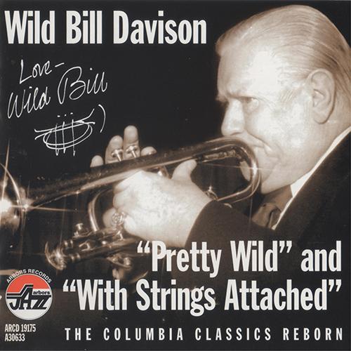 Wild Bill Davison - Pretty Wild & With Strings Attached (2000)