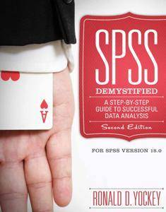 SPSS Demystified : A Step-by-Step Guide to Successful Data Analysis. For SPSS Version 18.0. Second Edition