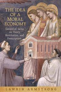 The Idea of a Moral Economy : Gerard of Siena on Usury, Restitution, and Prescription