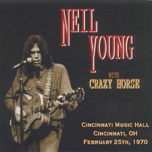 Neil Young & Crazy Horse - Cincinatti, February 25th, 1970 (2CD) (2xxx) {Rustlist Production}