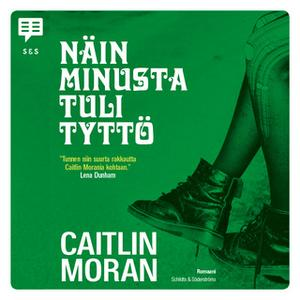 «Näin minusta tuli tyttö» by Caitlin Moran