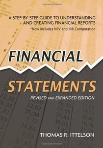 Financial Statements: A Step-by-Step Guide to Understanding and Creating Financial Reports, Rev Exp edition (Repost)
