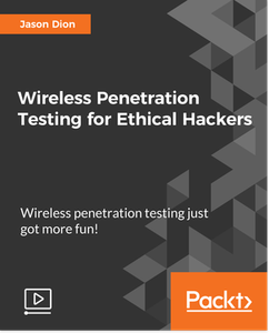 Wireless Penetration Testing for Ethical Hackers