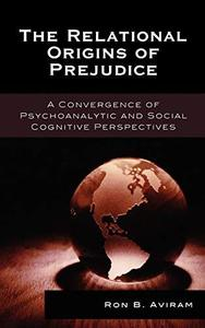 The Relational Origins of Prejudice: A Convergence of Psychoanalytic and Social Cognitive Perspectives