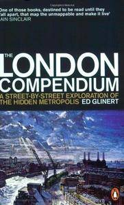 The London Compendium: A Street-By-Street Exploration of the Hidden Metropolis (Repost)