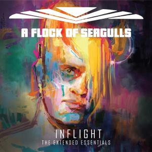 A Flock Of Seagulls - Inflight: The Extended Essentials (2019)