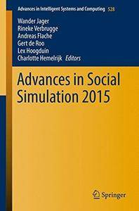 Advances in Social Simulation 2015 (Advances in Intelligent Systems and Computing) [Repost]