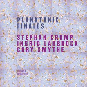 Stephan Crump, Ingrid Laubrock & Cory Smythe - Planktonic Finales (2017) [Official Digital Download 24/96]