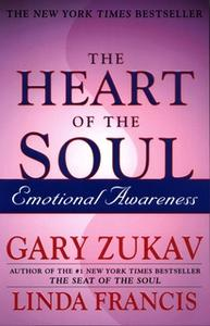 «The Heart of the Soul: Emotional Awareness» by Gary Zukav,Linda Francis