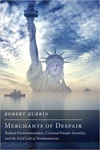 Merchants of Despair: Radical Environmentalists, Criminal Pseudo-Scientists, and the Fatal Cult of Antihumanism (Repost)