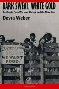 Dark Sweat, White Gold: California Farm Workers, Cotton and the New Deal [Kindle Edition]