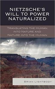 Nietzsche's Will to Power Naturalized: Translating the Human into Nature and Nature into the Human