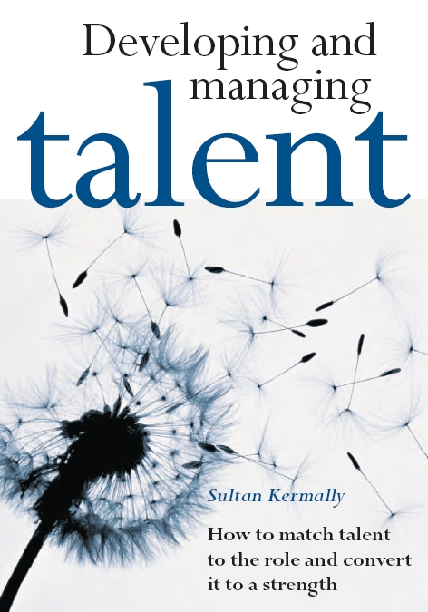 Sultan Kermally - Developing and Managing Talent: A Blueprint for Business Survival