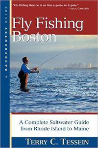 Fly Fishing Boston: A Complete Saltwater Guide from Rhode Island to Maine by Terry Tessein