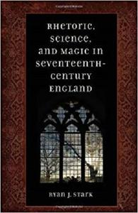 Rhetoric, Science, and Magic in Seventeenth-Century England [Repost]