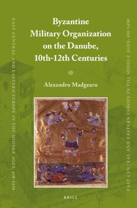 Byzantine Military Organization on the Danube, 10th-12th Centuries