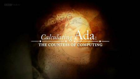 BBC - Calculating Ada: The Countess of Computing (2015)