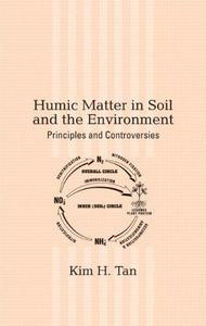 Humic Matter in Soil and the Environment: Principles and Controversies (Books in Soils, Plants, and the Environment)