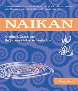 Naikan Gratitude, Grace, and the Japanese Art of Self-Reflection
