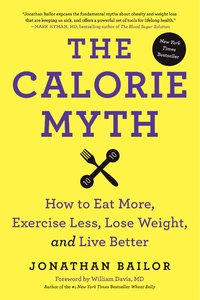 The Calorie Myth: How to Eat More, Exercise Less, Lose Weight, and Live Better (repost)