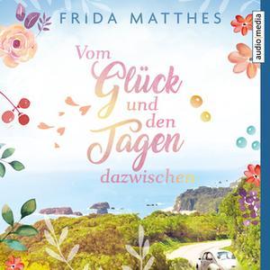 «Vom Glück und den Tagen dazwischen» by Frida Matthes