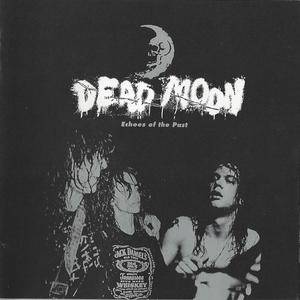 Dead Moon - Echoes Of The Past (2CD) (2006) {Sub Pop} **[RE-UP]**