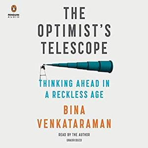 The Optimist's Telescope: Thinking Ahead in a Reckless Age [Audiobook]
