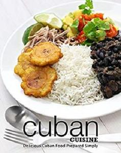 Cuban Cuisine: Delicious Cuban Food Prepared Simply (2nd Edition)