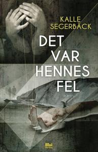«Det var hennes fel» by Kalle Segerbäck