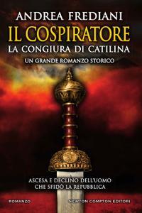 Andrea Frediani - Il cospiratore. La congiura di Catilina