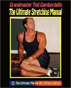 Ted Gambordella - The Ultimate Stretching Manual: 175 Stretches For Every Body Part [Repost]