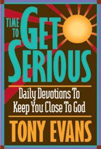 Time To Get Serious: Daily Devotions to Keep You Close to God(Repost)