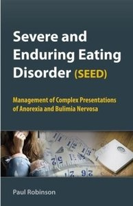 Severe and Enduring Eating Disorder (SEED): Management of Complex Presentations of Anorexia and Bulimia Nervosa