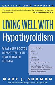 Living Well with Hypothyroidism: What Your Doctor Doesn't Tell You... That You Need to Know (Revised Edition)