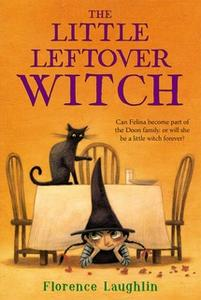 «The Little Leftover Witch» by Florence Laughlin