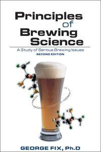 Principles of Brewing Science: A Study of Serious Brewing Issues, 2nd Edition