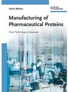 Manufacturing of Pharmaceutical Proteins: From Technology to Economy [Repost]