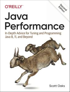 Java Performance: In-Depth Advice for Tuning and Programming Java 8, 11, and Beyond, 2nd Edition