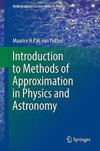 Introduction to Methods of Approximation in Physics and Astronomy (Undergraduate Lecture Notes in Physics) [Repost]
