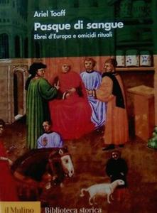 Ariel Toaff - Pasque di sangue. Ebrei d'Europa e omicidi rituali (2008)