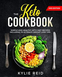 The Keto Cookbook Simple and Healthy Keto Diet Recipes including 10 Ultimate Weight Loss Tips